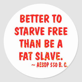 Better To Starve Free Than Be A Fat Slave  Aesop Classic Round Sticker