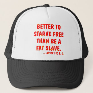 Better To Starve Free Than Be A Fat Slave  Aesop Trucker Hat