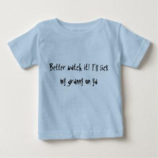 Better watch it! I'll sick my granny on ya infant Infant T-shirt