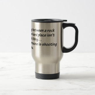 Between a Rock and a Hard Place - Senior citizens 15 Oz Stainless Steel Travel Mug