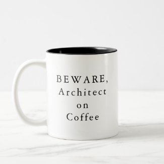 BEWARE, Architect on Coffee Mug