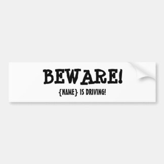 BEWARE!!! CAR BUMPER STICKER