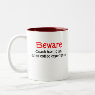 Beware! coach having an out-of-coffee experience  Two-Tone coffee mug