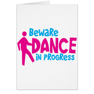 BEWARE Dance in progress Card