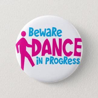 BEWARE Dance in progress Pinback Button