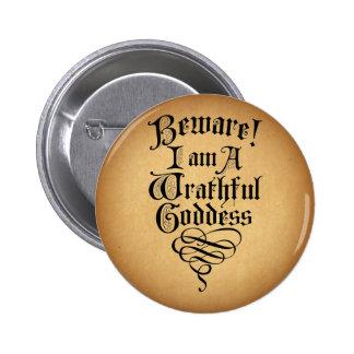 Beware I am a Wrathful Goddess Pinback Button
