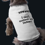 """BEWARE  I can&#39;t control my licker ! T-Shirt<br><div class=""""desc"""">People will definitely get a chuckle from this cute,  funny t shirt for your dog !</div>"""