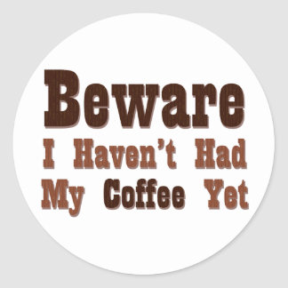 Beware, I Haven't Had My Coffee Yet Classic Round Sticker
