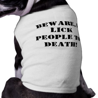 Beware, I lick people to death! T-Shirt