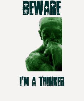BEWARE, I'M A THINKER T-SHIRT