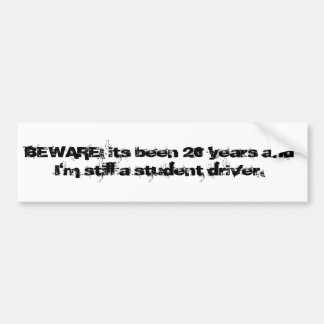 BEWARE: its been 20 years and I'm still a stude... Bumper Sticker