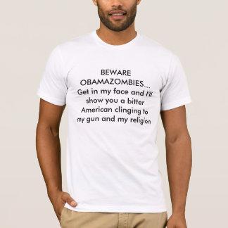 BEWARE OBAMAZOMBIES. T-Shirt