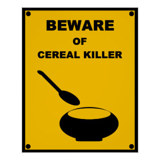 Beware of Cereal Killer ~ Spoof Warning Sign Poster