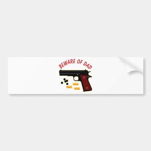 Beware Of Dad & His Gun Bumper Sticker