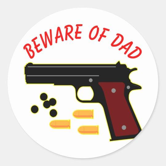 Beware Of Dad & His Gun Classic Round Sticker
