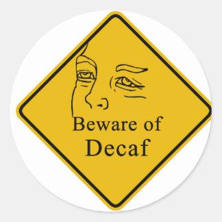 Beware of decaf classic round sticker