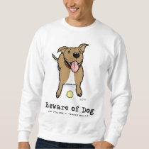 Beware of Dog (if you're a tennis ball) Sweatshirt