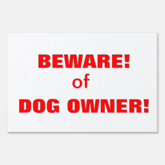 Beware of Dog Owner Yard Sign