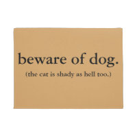 beware of dog the cat is shady as hell too. doormat