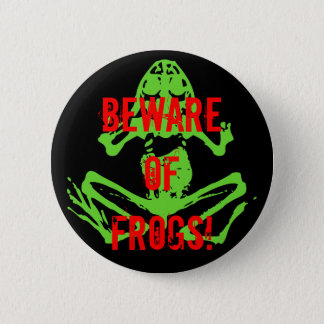BEWARE OF FROGS! PINBACK BUTTON