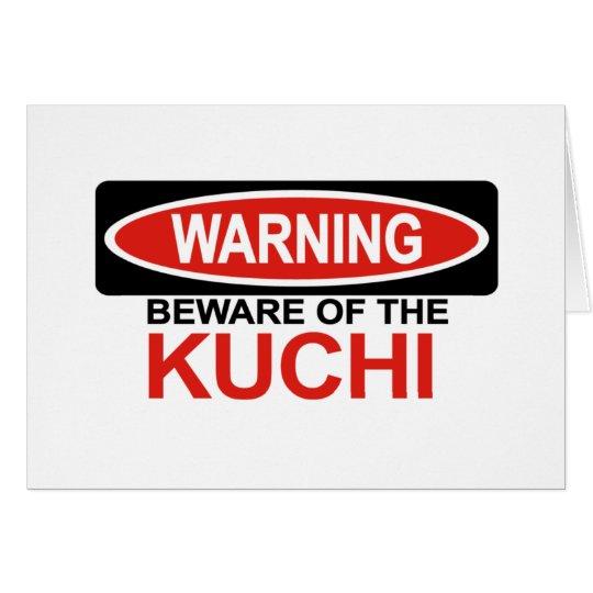 Beware Of Kuchi Card