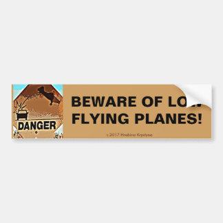 BEWARE OF LOW FLYING PLANES!#2 BUMPER STICKER