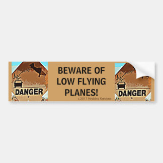 BEWARE OF LOW FLYING PLANES! #7 BUMPER STICKER