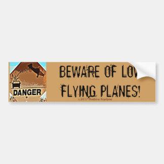 BEWARE OF LOW FLYING PLANES! BUMPER STICKER
