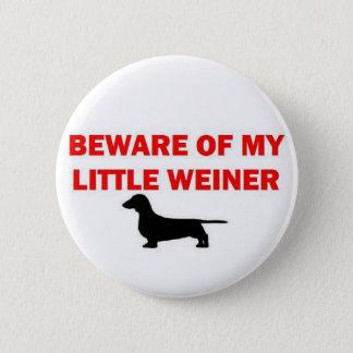 Beware of My Little Weiner Joke Pinback Button