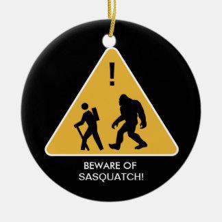 Beware of Sasquatch! Ceramic Ornament