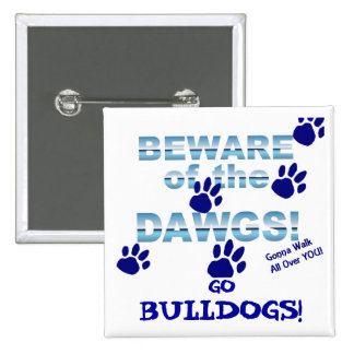 Beware of the dawgs!  Gonna walk all over YOU! Button