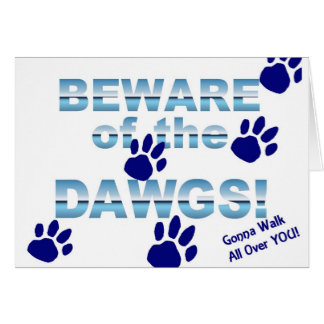 Beware of the dawgs!  Gonna walk all over YOU! Card