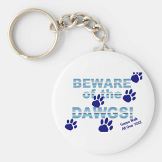 Beware of the dawgs!  Gonna walk all over YOU! Keychain