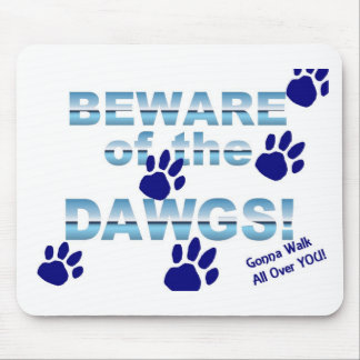 Beware of the dawgs!  Gonna walk all over YOU! Mouse Pad