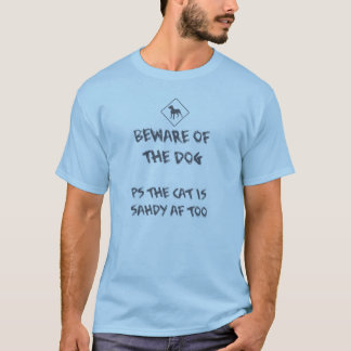Beware Of The Dog. PS The Cat Is Shady Too. T-Shirt