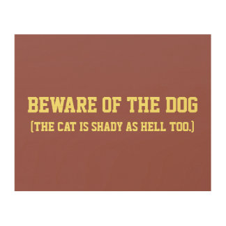 Beware of the dog (the cat is shady as hell too) wood wall decor