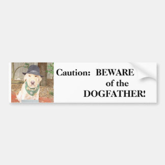BEWARE of the DOGFATHER Bumper Sticker