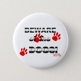 Beware of the DOGS! gonna walk all over you! Button