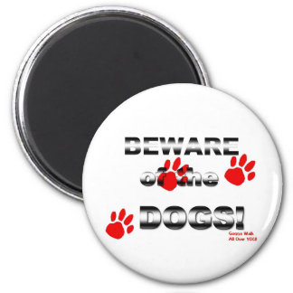 Beware of the DOGS! gonna walk all over you! Magnet