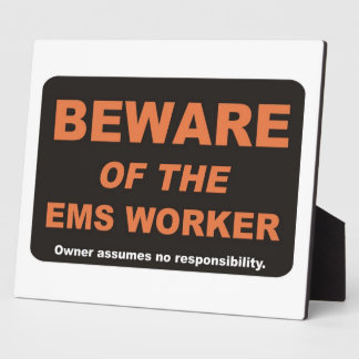 Beware of The EMS Worker Plaque