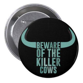 Beware of the killer cows 3 inch round button