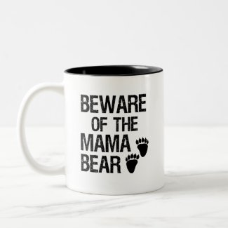 Beware of the Mama Bear funny coffee mug