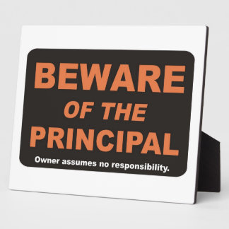 Beware of The Principal Display Plaques