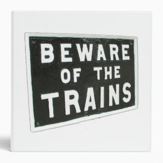Beware of the trains binder