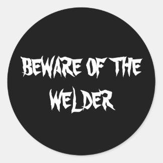BEWARE OF THE WELDER CLASSIC ROUND STICKER