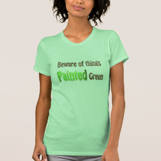 Beware of Things Painted Green Tshirt