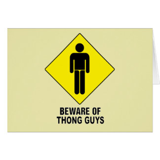 Beware of Thong Guys ~ Caution Sign Greeting Cards