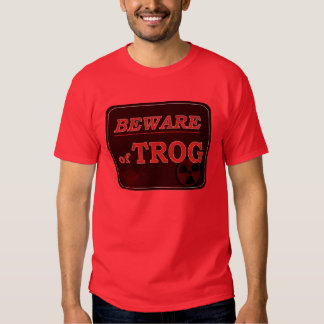 Beware of Trog Sign Tees