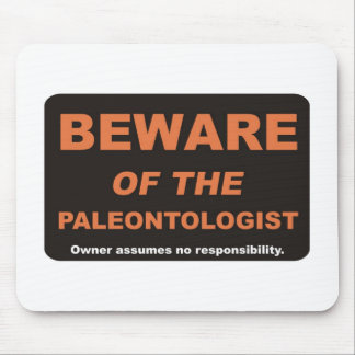 Beware / Paleontologist Mouse Pad