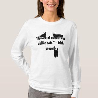 Beware People Who Dislike Cats. Irish Proverb T-Shirt